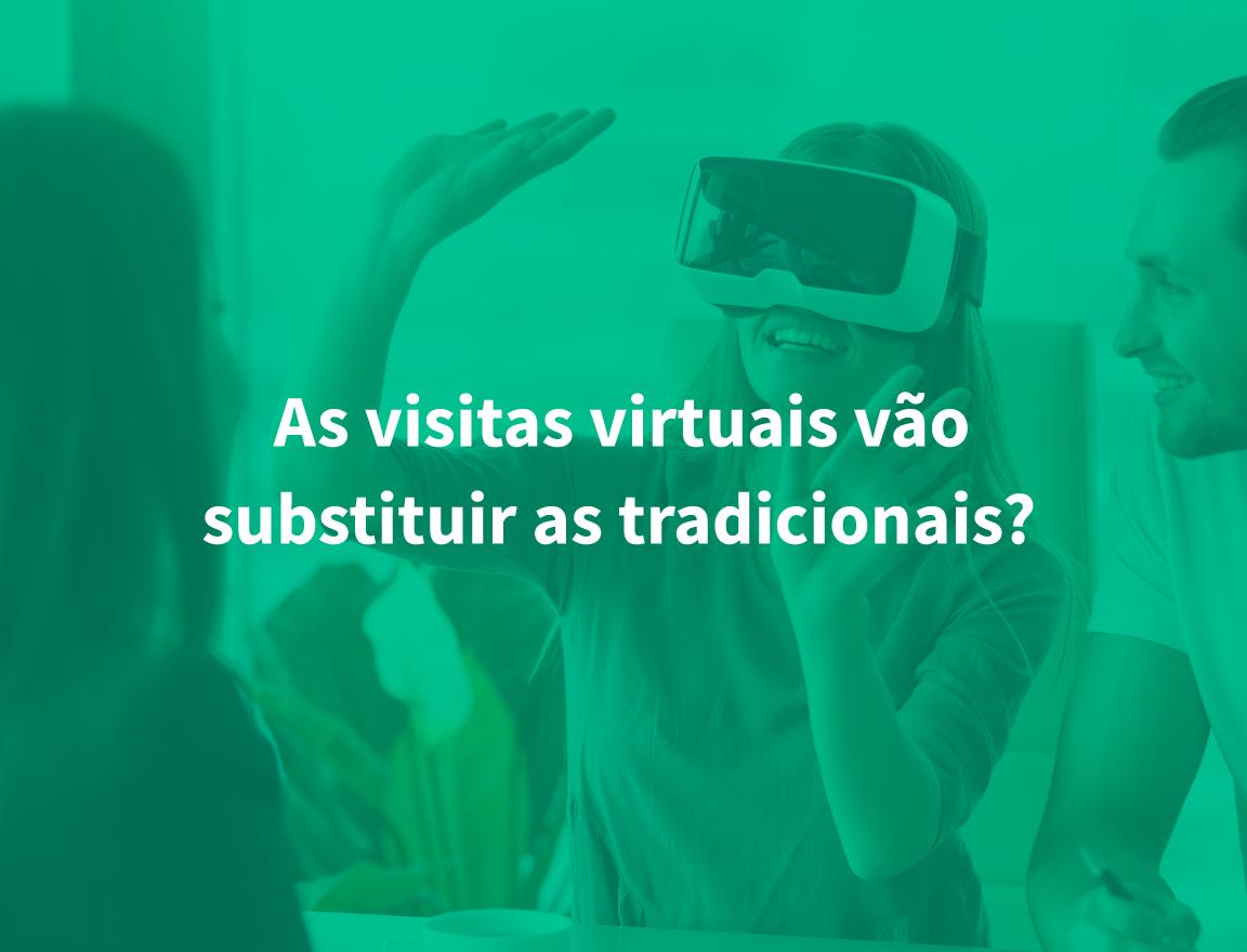 As visitas virtuais vão substituir as tradicionais?