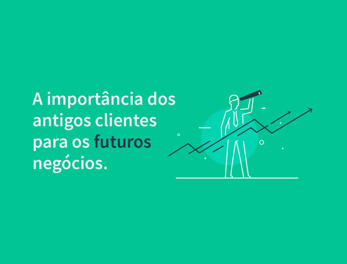 A importância dos antigos clientes para os futuros negócios.