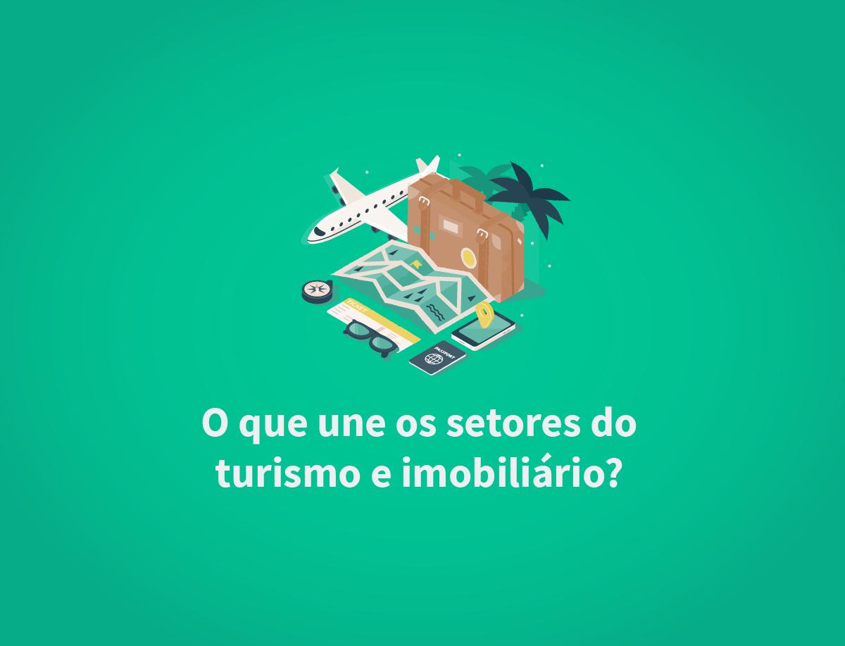 O que une os setores do turismo e imobiliário?
